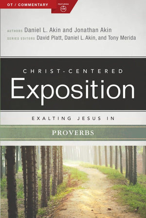 CCE Exalting Jesus in Proverbs (Christ-Centered Exposition) by Akin, Daniel & Akin, Jonathan (9780805497663) Reformers Bookshop
