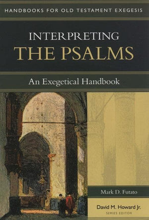 9780825427657-HOTE Interpreting the Psalms: An Exegetical Handbook (Handbooks for Old Testament Exegesis)-Futato, Mark D.; Howard Jr., David M.