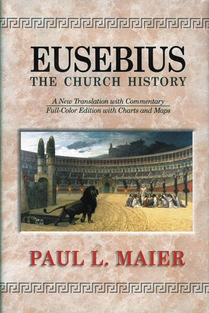 Eusebius: The Church History (4th Edition) by Maier, Paul L. (9780825433283) Reformers Bookshop