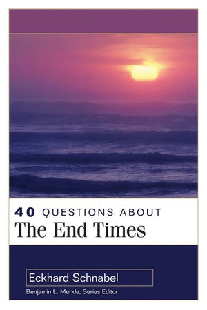 40 Questions About the End Times | Schnabel | 9780825438967
