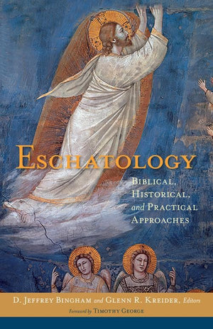 Eschatology: Biblical, Historical, and Practical Approaches by Bingham, D. Jeffrey; Kreider, Glenn (Editors) (9780825443442) Reformers Bookshop