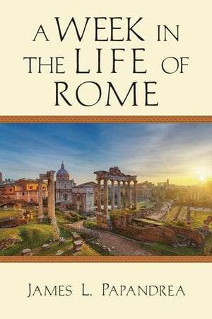 A Week in the Life of Rome by Papandrea, James L. (9780830824823) Reformers Bookshop