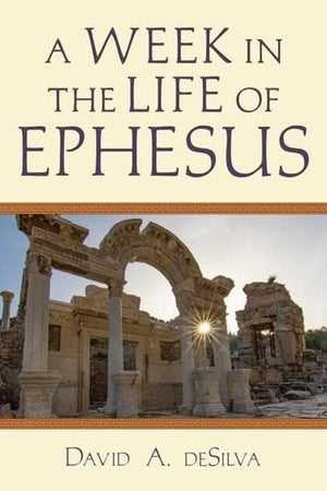 A Week in the Life of Ephesus by DeSilva, David A. (9780830824854) Reformers Bookshop