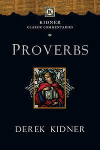 Proverbs [KCC - Kidner Classic Commentaries]