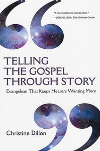 9780830837946-Telling the Gospel Through Story: Evangelism That Keeps Hearers Wanting More-Dillon, Christine