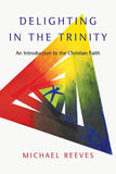 Delighting in the Trinity (Reeves) by Reeves, Michael (9780830839834) Reformers Bookshop