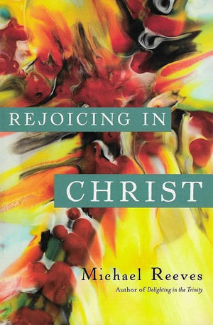 9780830840229-Rejoicing in Christ-Reeves, Michael