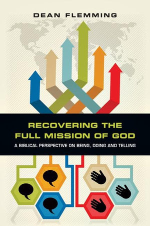 Recovering the Full Mission of God: A Biblical Perspective on Being, Doing and Telling by Flemming, Dean (9780830840267) Reformers Bookshop