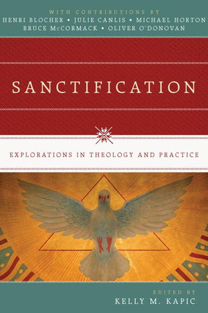 Sanctification: Explorations in Theology and Practice by Kapic, Kelly (Editor) (9780830840625) Reformers Bookshop
