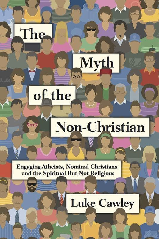 9780830844500-Myth of the Non-Christian, The: Engaging Atheists, Nominal Christians and the Spiritual But Not Religious-Cawley, Luke