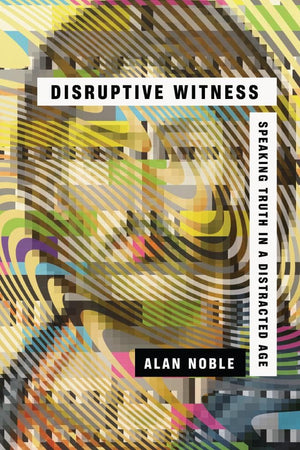 Disruptive Witness: Speaking Truth in a Distracted Age by Noble, Alan (9780830844838) Reformers Bookshop