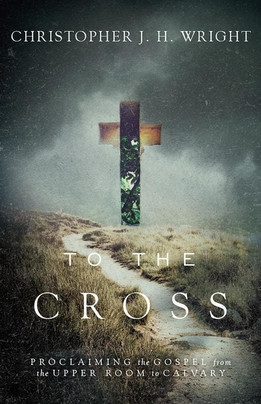 9780830844999-To the Cross: Proclaiming the Gospel from the Upper Room to Calvary-Wright, Christopher