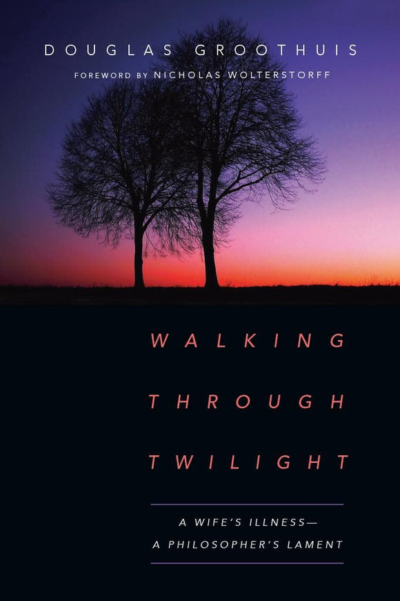 Walking Through Twilight: A Wife's Illness—A Philosopher's Lament
