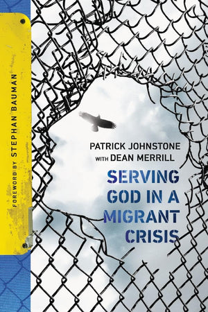 Serving God in a Migrant Crisis: Ministry to People on the Move by Johnstone, Patrick with Merrill, Dean (9780830845354) Reformers Bookshop