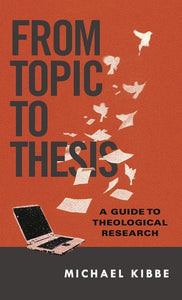 9780830851317-From Topic to Thesis: A Guide to Theological Research-Kibbe, Michael