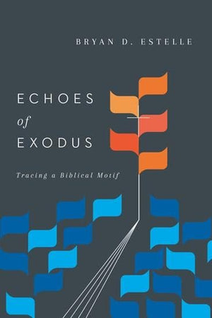 Echoes of Exodus: Tracing a Biblical Motif by Estelle, Bryan D (9780830851683) Reformers Bookshop