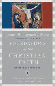 Foundations of the Christian Faith: A Comprehensive & Readable Theology