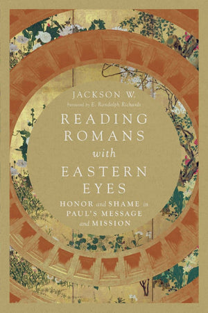 Reading Romans with Eastern Eyes: Honor and Shame in Paul's Message and Mission by W., Jackson (9780830852239) Reformers Bookshop