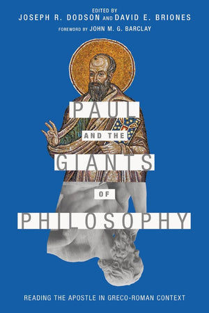 Paul and the Giants of Philosophy: Reading the Apostle in Greco-Roman Context by Dodson, Joseph R. & Briones, David E. (Eds) (9780830852284) Reformers Bookshop