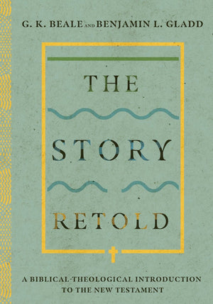 The Story Retold: A Biblical-Theological Introduction to the New Testament by Beale, G. K. & Gladd, Benjamin L. (9780830852666) Reformers Bookshop