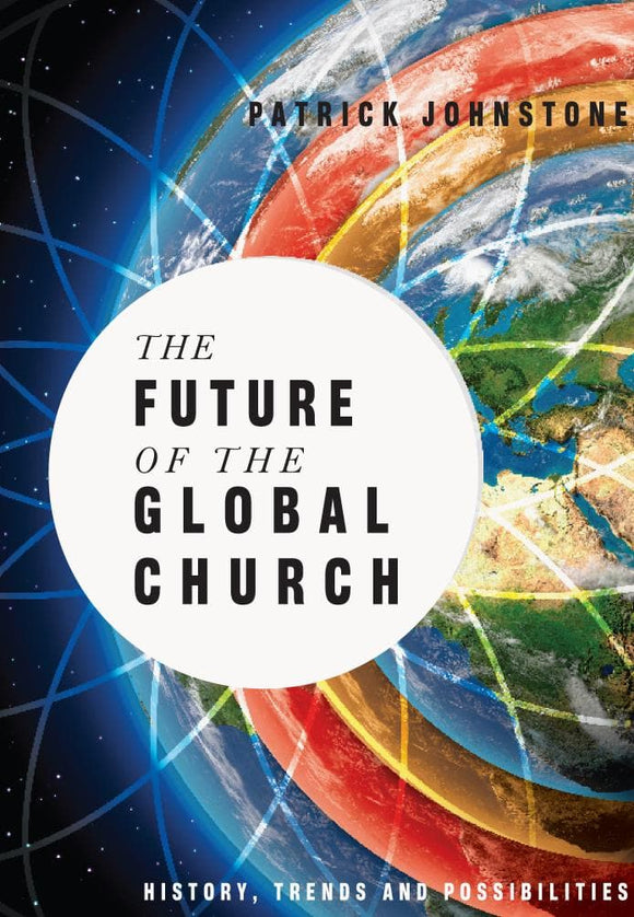 Future of the Global Church, The: History, Trends and Possibilities