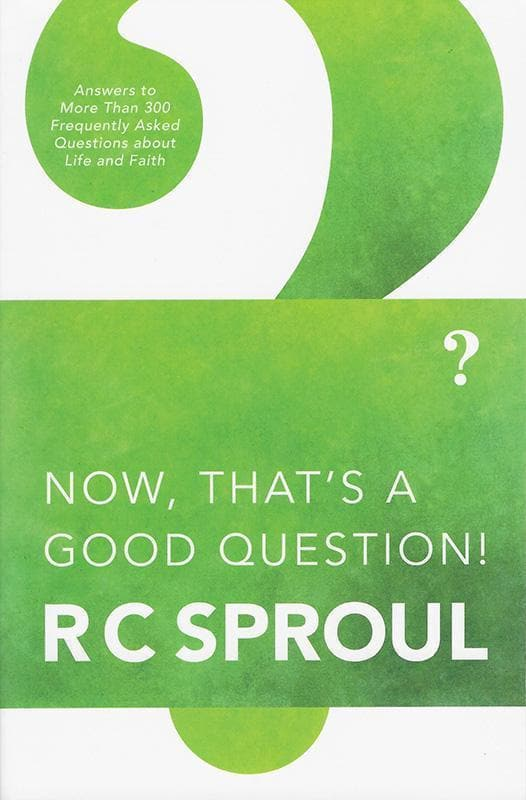 9780842347112-Now Thats a Good Question: Answers to More Than 300 Frequently Asked Questions About Life and Faith-Sproul, R. C.