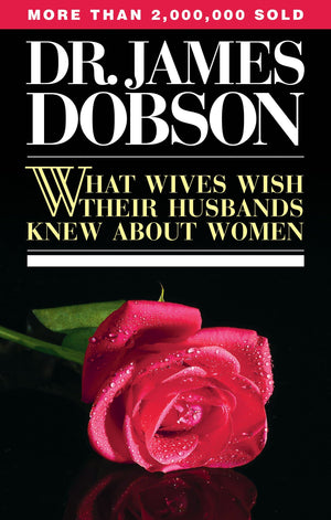 What Wives Wish Their Husbands Knew About Women by Dobson, James () Reformers Bookshop