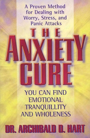 9780849942969-Anxiety Cure, The: You Can Find Emotional Tranquility and Wholeness-Hart, Archibald D.