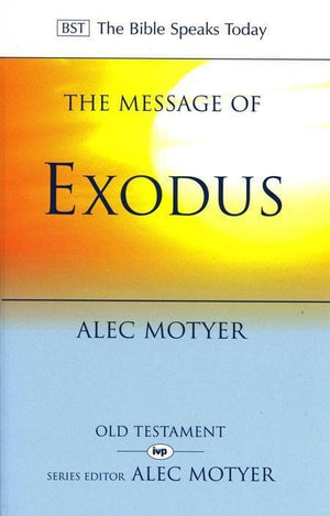 9780851112961-BST Message of Exodus-Motyer, Alec and Motyer, J.A.