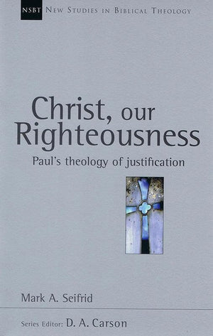 9780851114705-NSBT Christ Our Righteousness: Paul's Theology of Justification-Seifrid, Mark A.