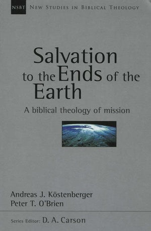 9780851115191-NSBT Salvation to the Ends of the Earth: A Biblical Theology of Mission-Kostenberger, Andreas J.; O'Brien, Peter