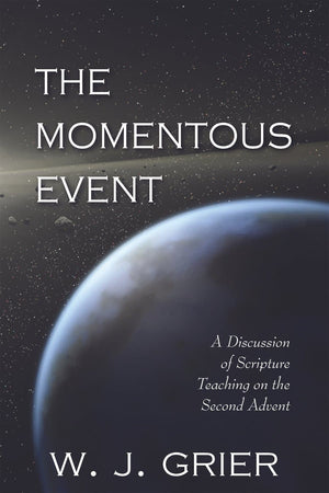 The Momentous Event: A discussion on scripture teaching on the second advent by Grier, W. J. (9780851510200) Reformers Bookshop