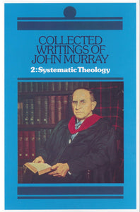 Collected Writings of John Murray: Volume 2 Systematic Theology