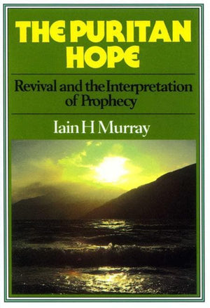 9780851512471-Puritan Hope, The: Revival and the Interpretation of Prophecy-Murray, Iain H.
