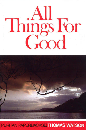 PPB All Things For Good by Watson, Thomas (9780851514789) Reformers Bookshop
