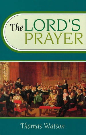 Lord's Prayer, The by Watson, Thomas (9780851516646) Reformers Bookshop