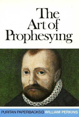 9780851516899-PPB The Art of Prophesying: And the Calling of the Ministry-Perkins, William