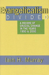 9780851517834-Evangelicalism Divided: A Record of Crucial Change in the Years 1950 to 2000-Murray, Iain H.