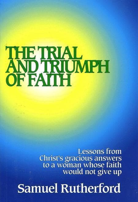 9780851518060-Trial and Triumph of Faith: Lessons From Christ's Gracious Answers to a Woman Whose Faith Would Not Give up-Rutherford, Samuel