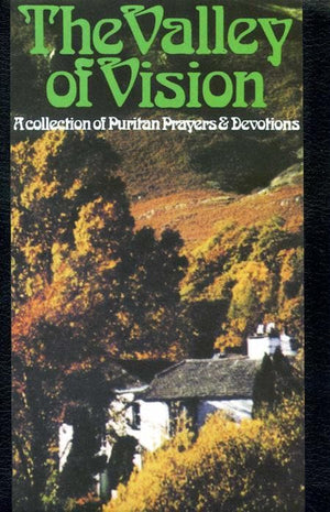 9780851518213-Valley of Vision, The: A Collection Of Puritan Prayers-Bennett, Arthur (Editor)