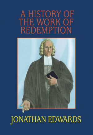 History of the Work of Redemption, A by Edwards, Jonathan (9780851518442) Reformers Bookshop
