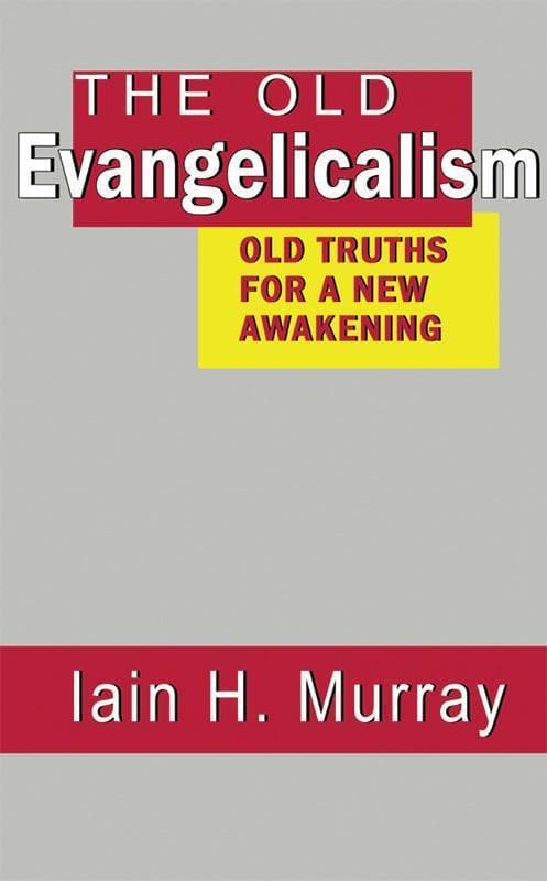9780851519012-Old Evangelicalism: Old Truths for a New Awakening-Murray, Iain H.