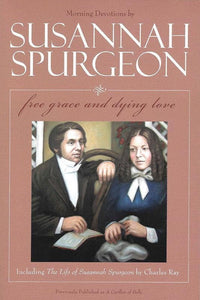 9780851519180-Susannah Spurgeon: Free Grace and Dying Love: Morning Devotions With the Life of Susannah Spurgeon-Spurgeon, Susannah; Ray, Charles