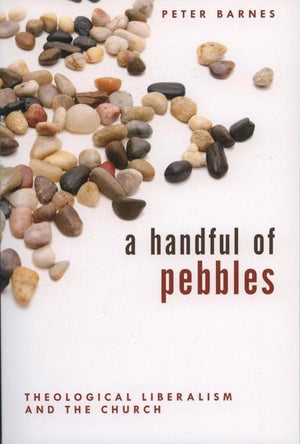 9780851519777-Handful of Pebbles, A: Theological Liberalism and the Church-Barnes, Peter