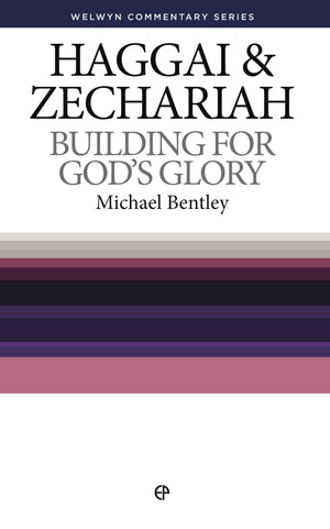 WCS Haggai and Zechariah: Building for God's Glory by Bentley, Michael (9780852342596) Reformers Bookshop