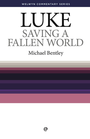 WCS Luke – Saving A Fallen World by Bentley, Michael (9780852343005) Reformers Bookshop