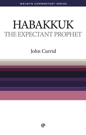 WCS Habakkuk -The Expectant Prophet by Currid, John (9780852347003) Reformers Bookshop