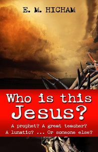9780852347188-Who is this Jesus: A Prophet, A Great Teacher, A Lunatic… or Someone Else-Hicham, E.M.