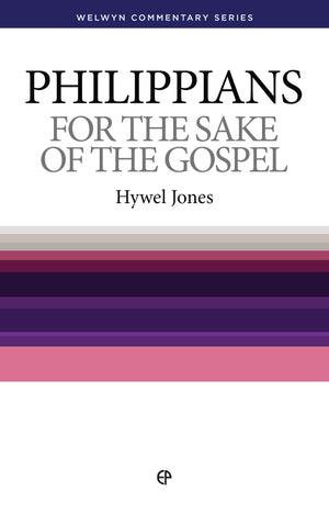 WCS Philippians – For the Sake of the Gospel by Jones, Hywel (9780852347232) Reformers Bookshop