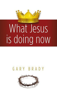9780852347751-What Jesus is Doing now-Brady, Gary